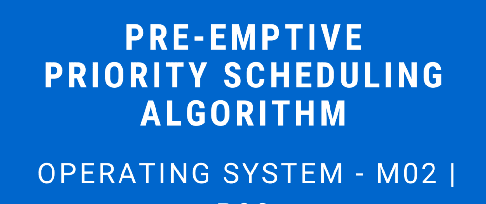 Cover image for Pre-emptive Priority Scheduling Algorithm | Operating System - M02 P08