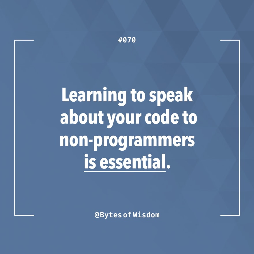 Learning to speak about your code to non-programmers is essential