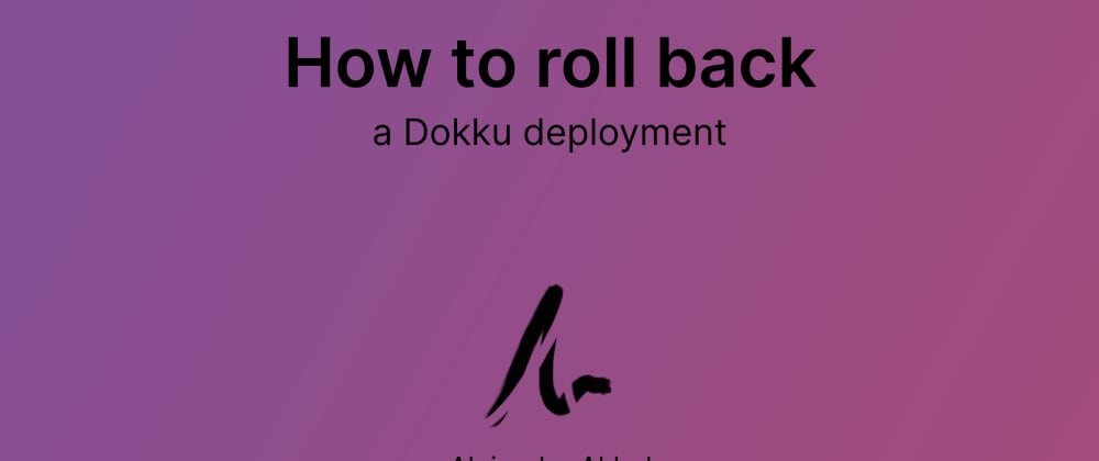 Cover image for How to roll back a Dokku deployment