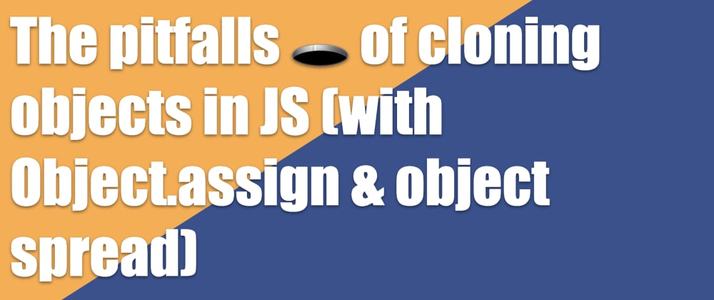 Cover image for The pitfalls 🕳️ of cloning objects in JS (with Object.assign & object spread)
