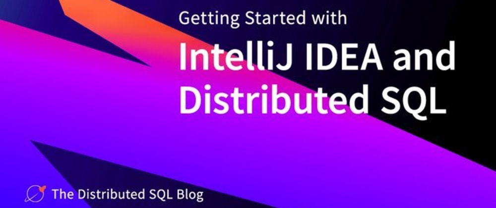 Cover image for Getting Started with IntelliJ IDEA and Distributed SQL