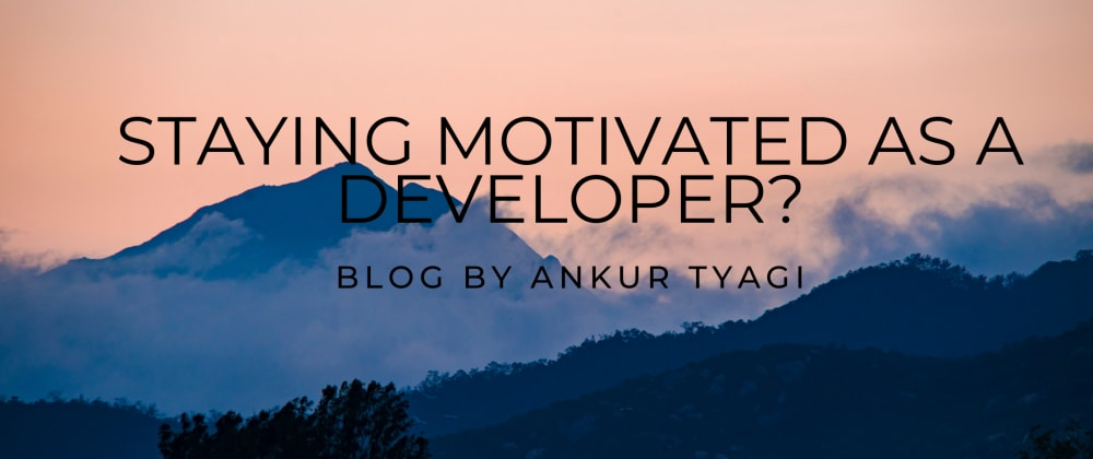 Cover image for Staying Motivated as a Developer?