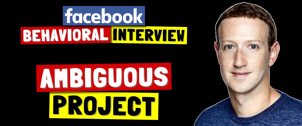 Cover image for ✅ Tell Me About A Time When The Project Was Ambiguous   Facebook Behavioral Interview (Jedi) Series 🔥