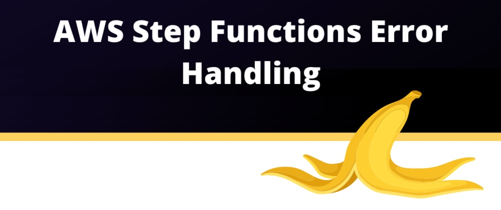 Cover image for AWS Step Functions Error Handling