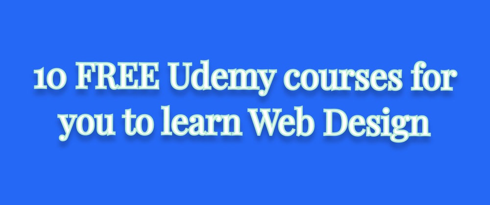 Cover image for 10 FREE Udemy courses for you to learn Web Design