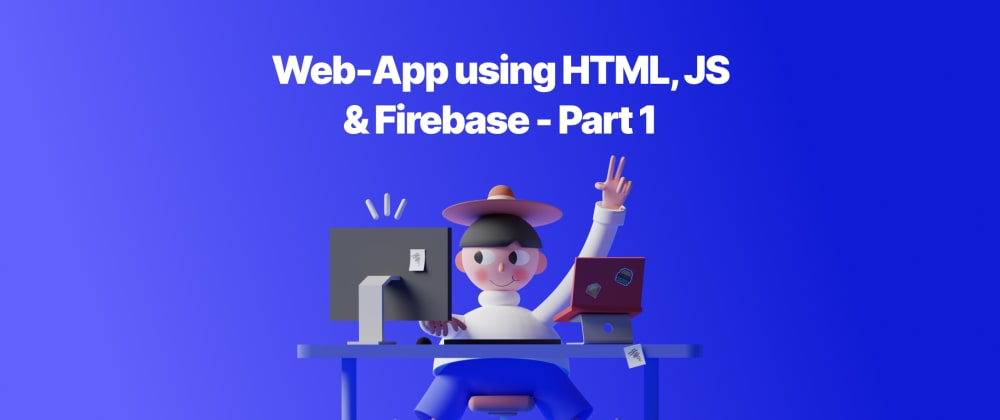 Cover image for Web-App using HTML, JS & Firebase - Part 1