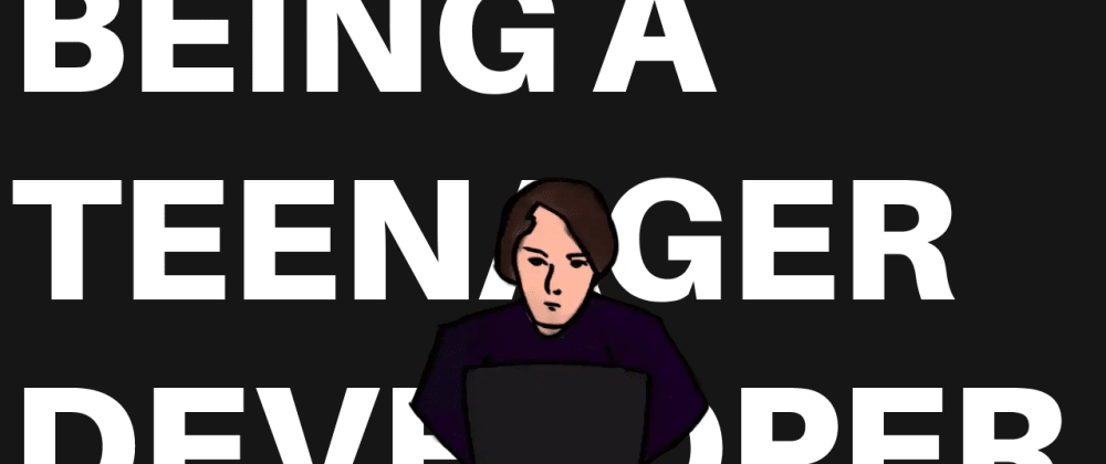 Cover image for Being a teen developer