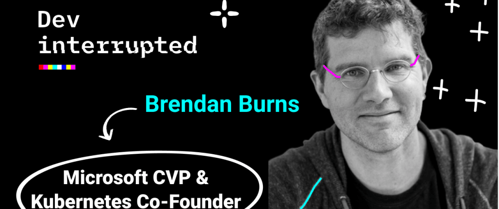 Cover image for Co-Founding Kubernetes with Microsoft CVP Brendan Burns