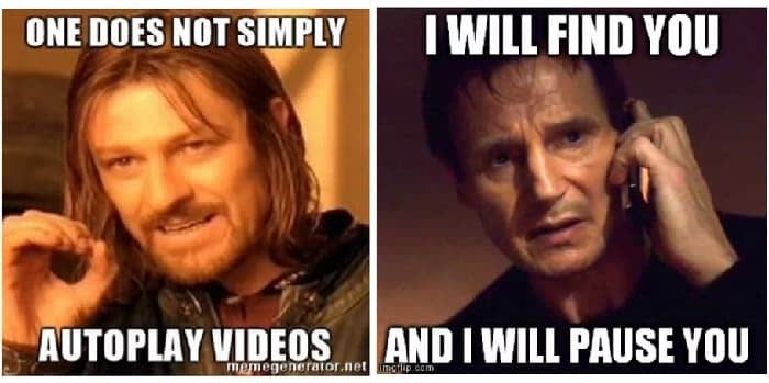 Meme saying: One does not simply autoplay videos, and I will find you and I will pause you