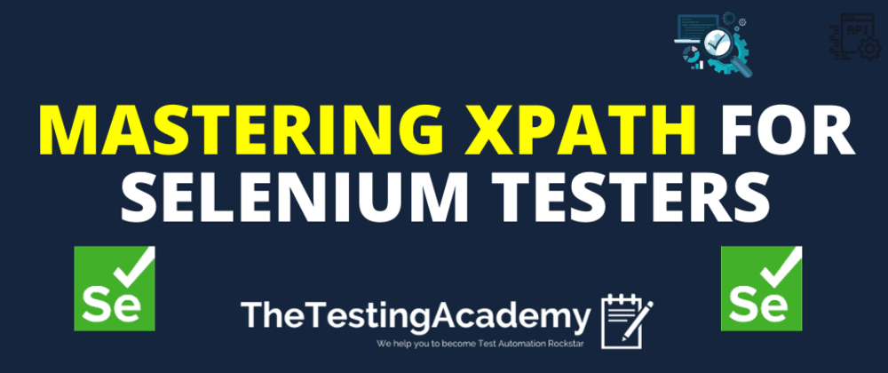 Cover image for Mastering XPATH for Selenium Testers [With Locator CheatSheet].