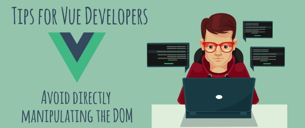 Cover image for Tips-for-Vue-Developers:-Avoid-directly-manipulating-the-DOM