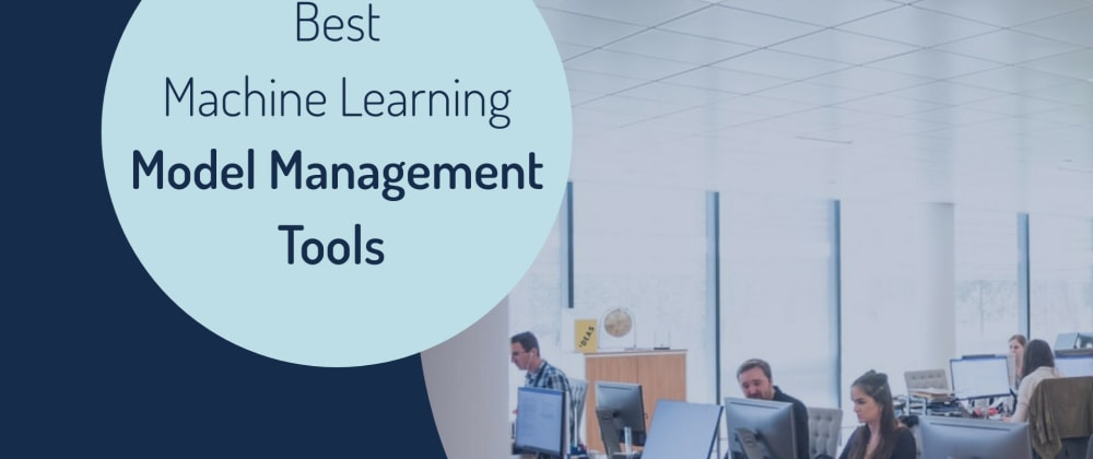 Cover image for Best Machine Learning Model Management Tools That You Need toKnow