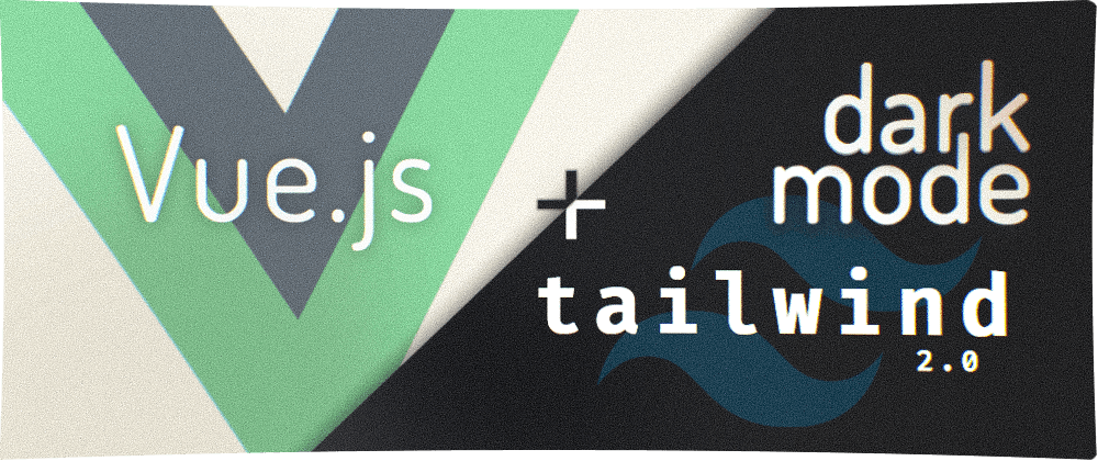 Cover image for Vue + Tailwind 2.0: dark mode using Vuex, localStorage, and user's default preference