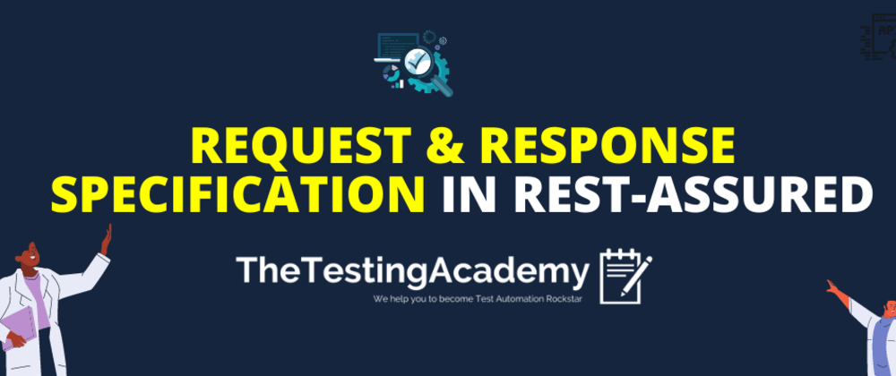 Cover image for 🔥 How to Perform Request & Response Specification in Rest Assured