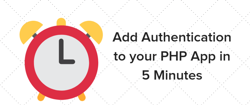 Cover image for Add Authentication to your PHP App in 5 Minutes