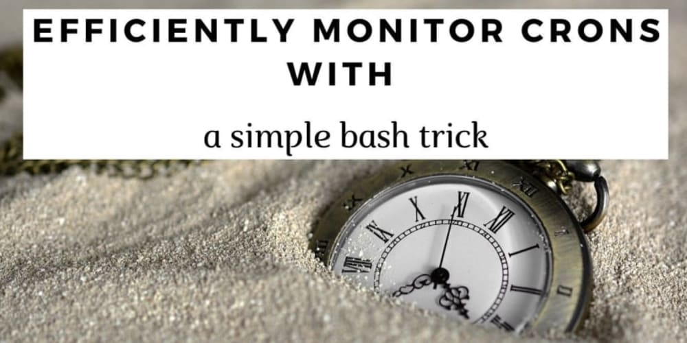 How to simplify cron monitoring with a simple bash trick