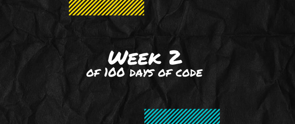 Cover image for Week 2 of my 100daysofcode Challenge