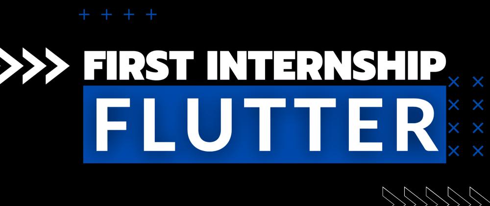 Cover image for First internship as a Flutter Developer