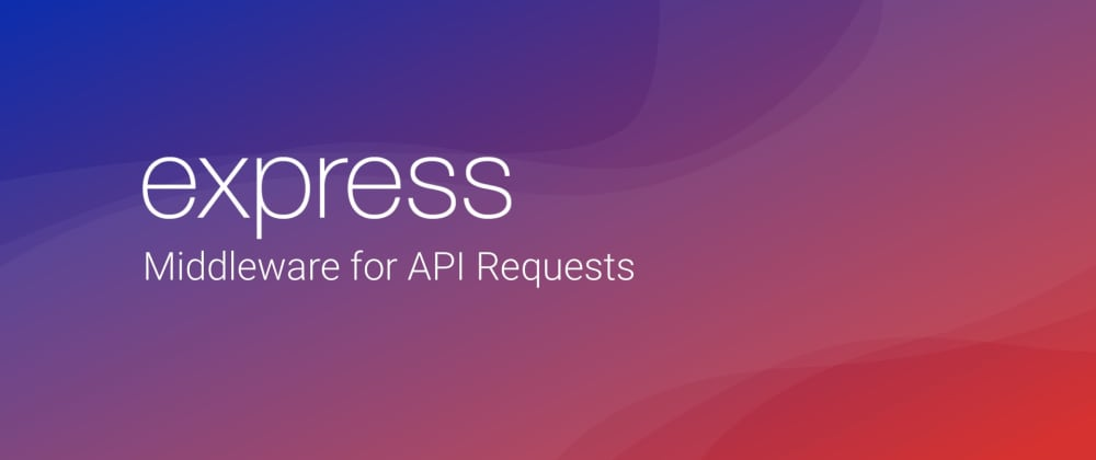 Cover image for Express Middleware for API Requests