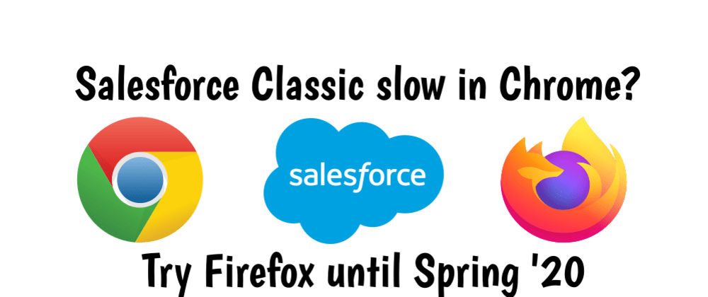 Cover image for Salesforce Classic slow in Chrome? Use Firefox until Spring '20
