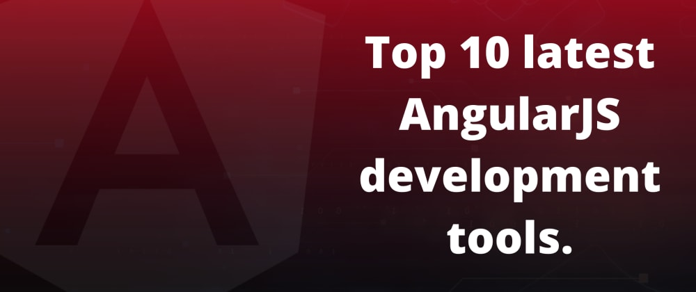 Cover image for Top 10 Latest AngularJS Development Tools 2021.