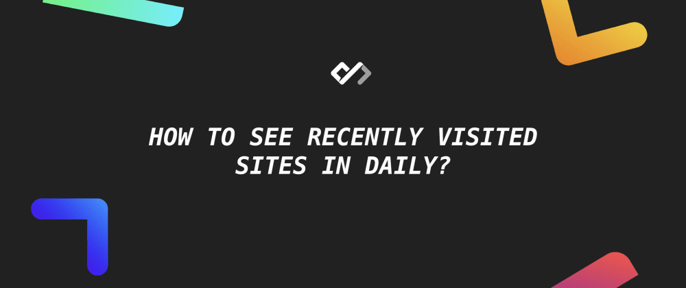 Cover image for 👨‍💻 How to See Recently Visited Sites in Daily?