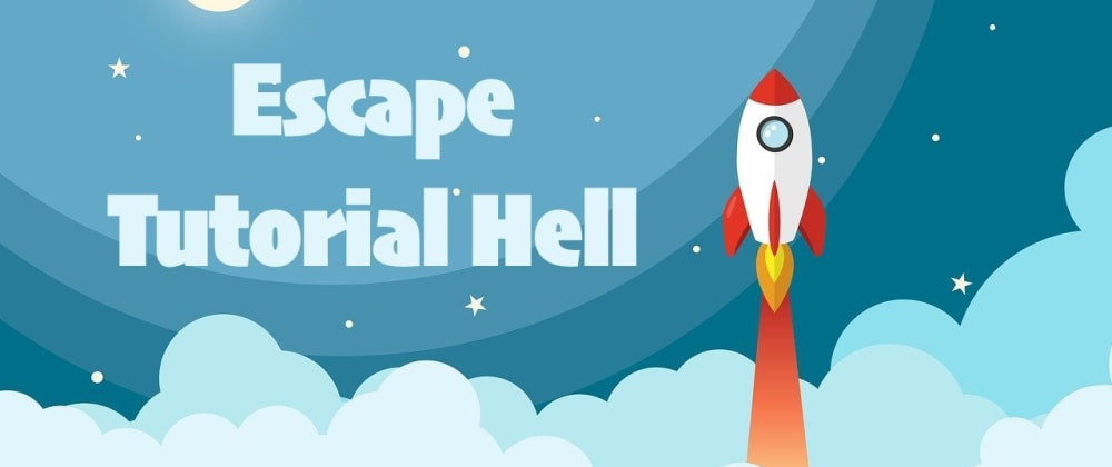 Cover image for A Definitive Guide for Escaping Tutorial Hell