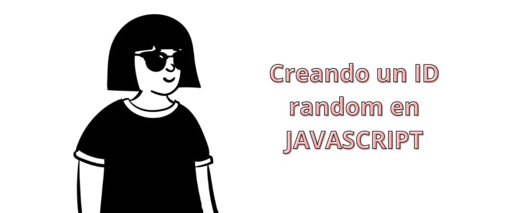 Cover image for Creando un ID random en JAVASCRIPT