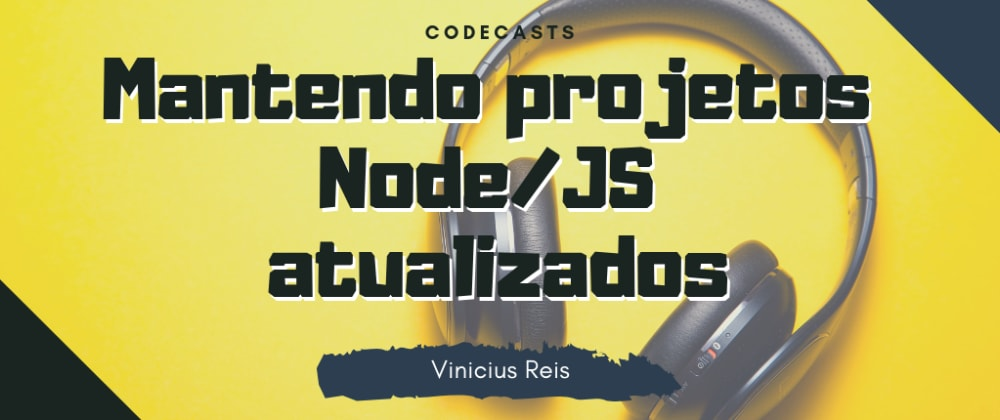 Cover image for Mantendo projetos Node/JS atualizados
