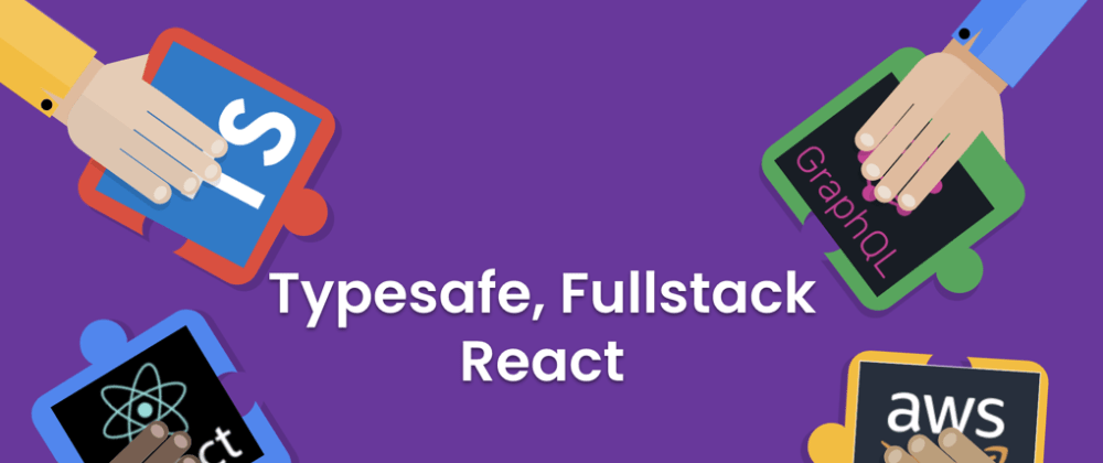 Cover image for Typesafe, Fullstack React & GraphQL with AWS Amplify