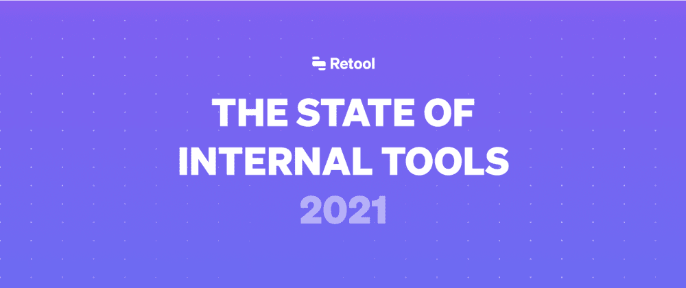 Cover image for 2021 Internal Tools Developer Survey Results