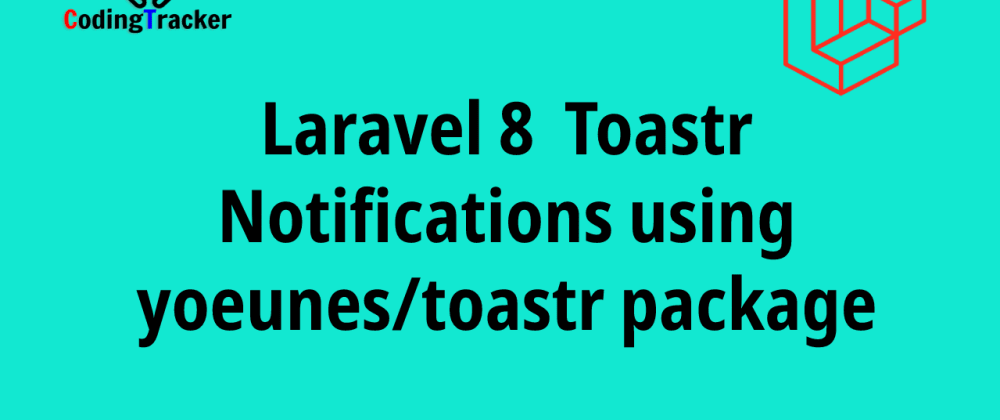 Cover image for Laravel 8 Toastr Notifications using yoeunes/toastr package