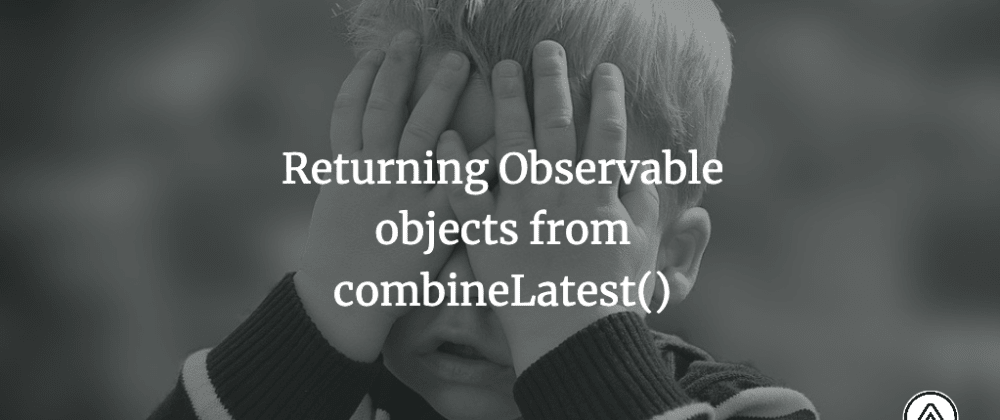 Cover image for Returning Observable objects from combineLatest()