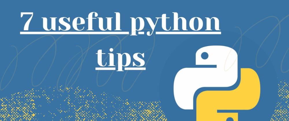 Cover image for 7 useful python tips