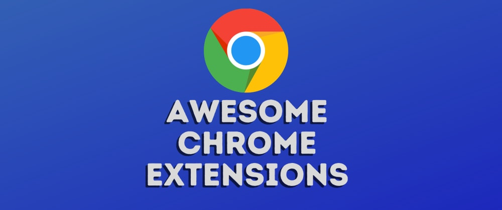 Cover image for Chrome Extensions You Should Install Today