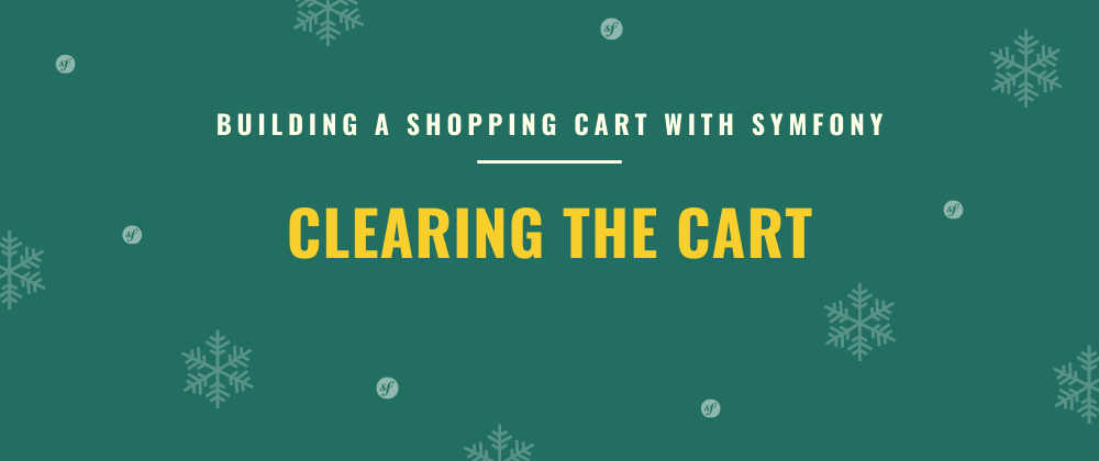 Cover image for Clearing the Cart | Building a Shopping Cart with Symfony