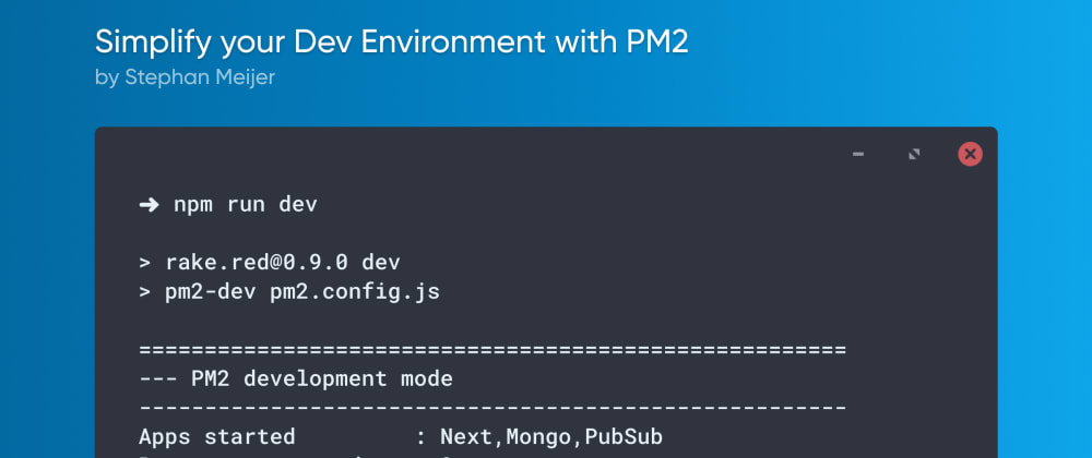Cover image for Simplify your Dev Environment with PM2
