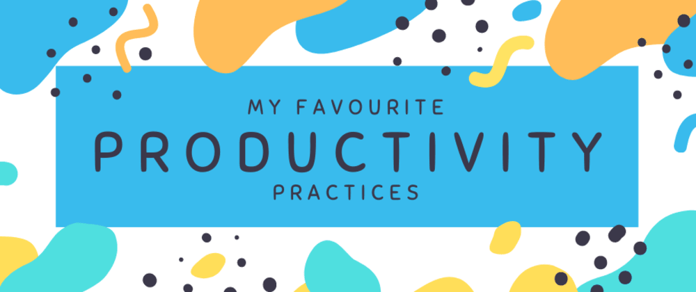Cover image for My favourite productivity practices