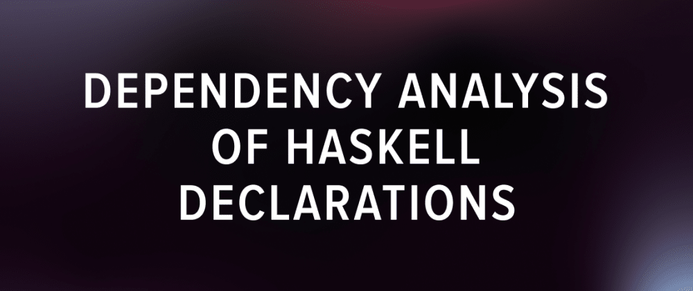 Cover image for Dependency Analysis of Haskell Declarations