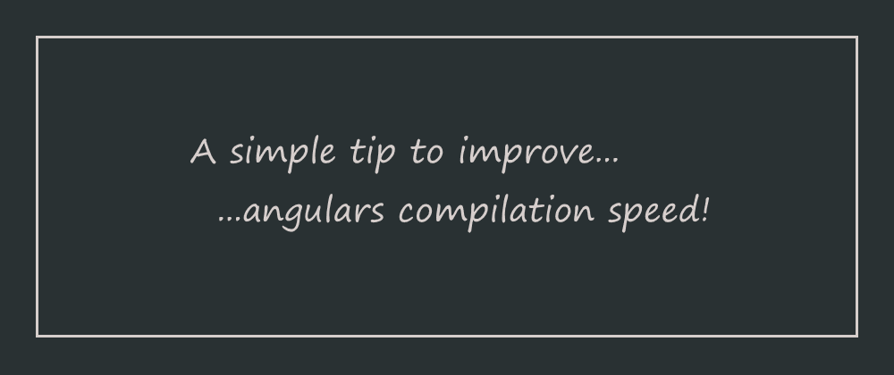 Cover image for 🏇 A simple tip to improve angulars compilation speed