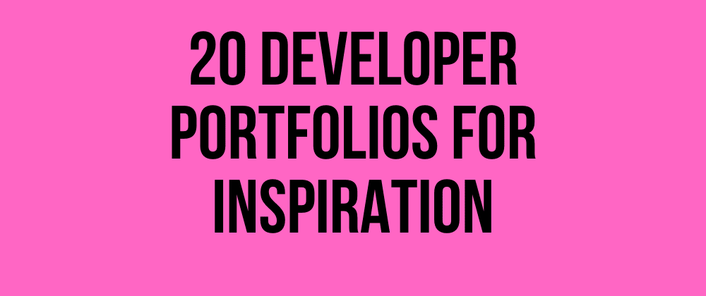 Cover image for 20 Developer Portfolios for Inspiration 🤩