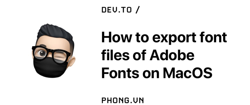 Cover image for How to export font files of Adobe Fonts on MacOS