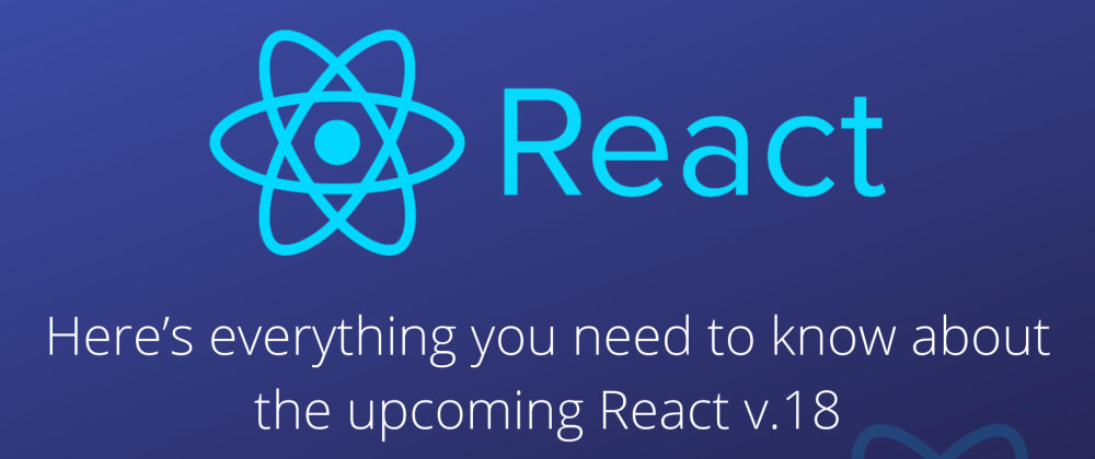 Cover image for Here's everything you need to know about the upcoming React v.18