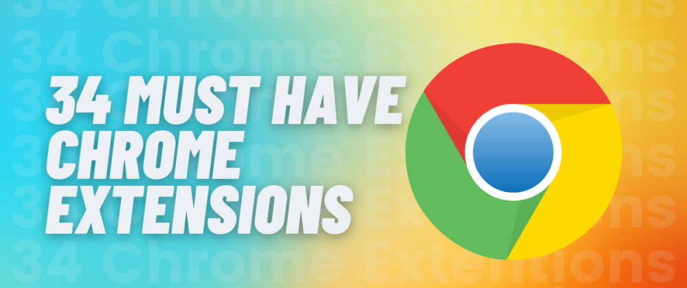Cover image for 34 Must have Chrome Extensions for Web Developers and Designers