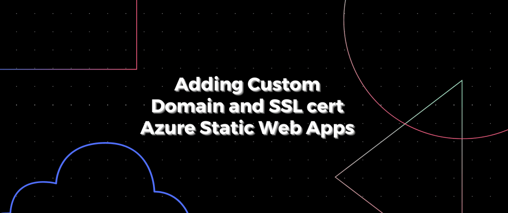 Cover image for Adding custom domain and SSL certificate Azure Static Web Apps
