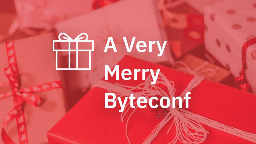 A Very Merry Byteconf