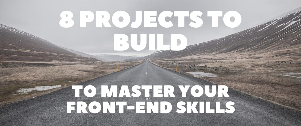 Cover Image for 8 Projects to Build to Master Your Front-End Skills 🥇🏆