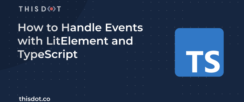 Cover image for How to Handle Events with LitElement and TypeScript