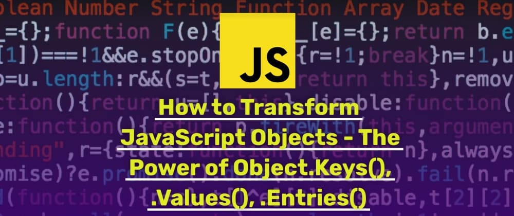 Cover image for How to Transform JavaScript Objects - The Power of Object.Keys(), .Values(), .Entries()