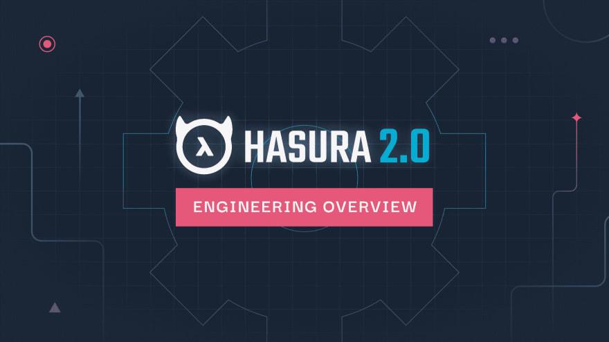 Hasura 2.0 Engineering Overview